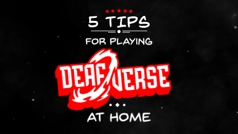 Black Background. Text: 5 Tips for playing Deafverse at home.