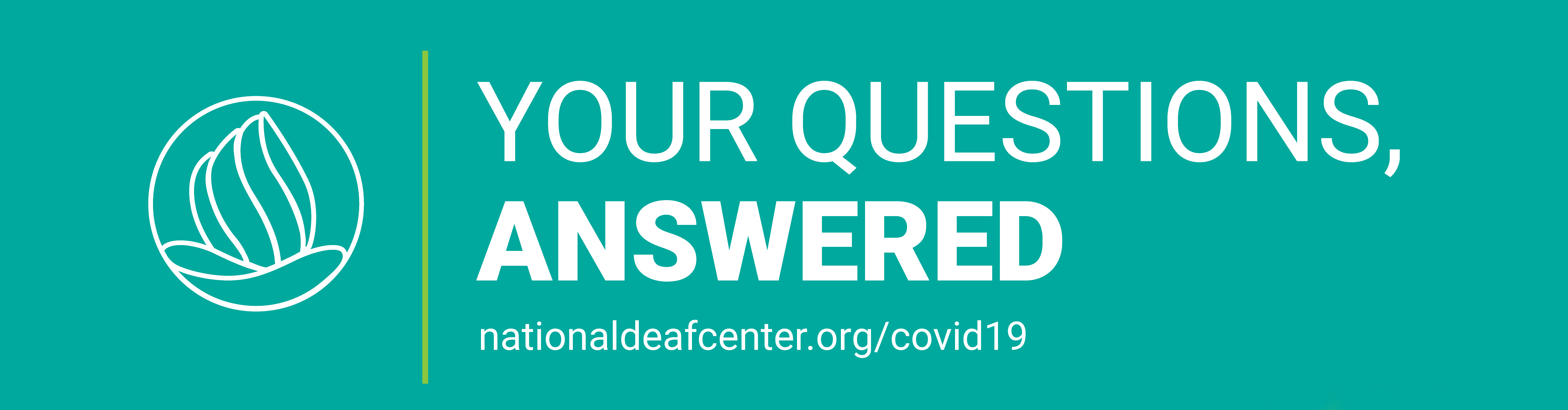 "Teal background with NDC logo on left and ""Your Questions, Answered. nationaldeafcenter/covid19"" on the right."