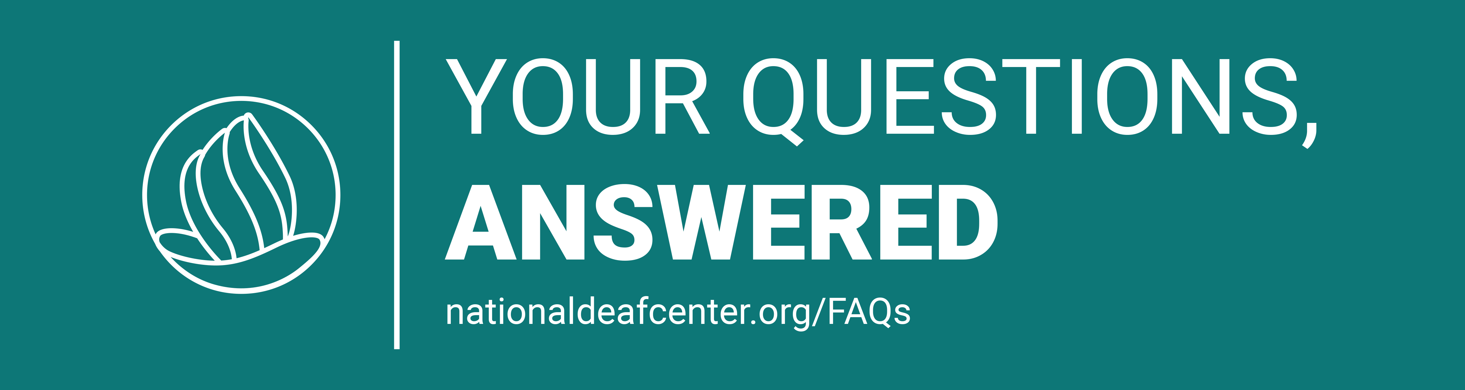 Teal background with NDC logo on left and Text: Your Questions, Answered. NationalDeafCenter.org/FAQs