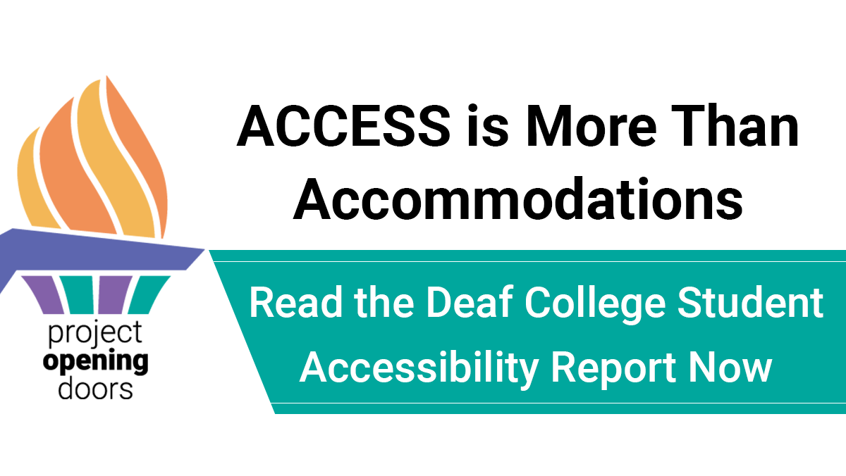 Torch logo. Text: 'ACCESS is more than accommodations. Read the deaf college student accessibility report.'