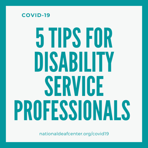 "Teal and grey square background with text ""Covid-19. 5 Tips for Disability Service Professionals. nationaldeafcenter.org/covid19"