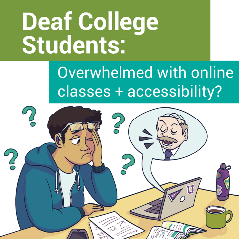 "Confused student looking at laptop. Text: ""Deaf College Students: Overwhelmed with Online Classes and Accessibility"