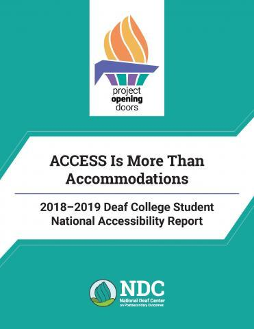 "Text reads ""ACCESS is more than accommodations: 2018-2019 Deaf College Student National Accessibility Report."" Above the text is the Project Opening Doors logo, an illustrated purple and teal torch and below is the National Deaf Center Logo, a teal torch."