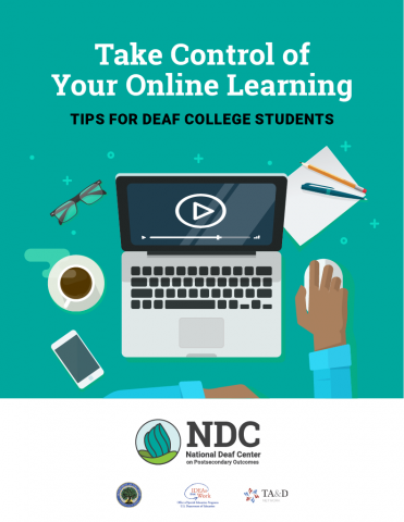 "Text reads ""Take Control of Your Online Learning: Tips for Deaf College Students"" A person working on a laptop with a coffee mug, an iPhone, a pencil, a pen, and paper on a flat surface.  NDC Logo. NDC. National Deaf Center on Postsecondary Outcomes."