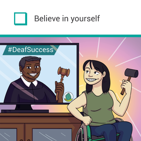 "A grinning woman in a wheelchair holding a gavel looking at a TV featuring a smiling woman dressed in a judge's robe holding a gavel. Text: ""Believe in Yourself. #DeafSuccess"""